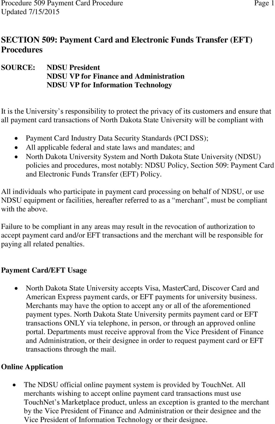 Standards (PCI DSS); All applicable federal and state laws and mandates; and North Dakota University System and North Dakota State University (NDSU) policies and procedures, most notably: NDSU