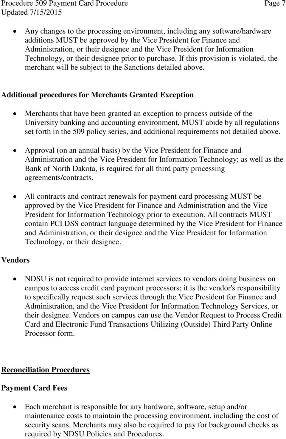 Additional procedures for Merchants Granted Exception Merchants that have been granted an exception to process outside of the University banking and accounting environment, MUST abide by all