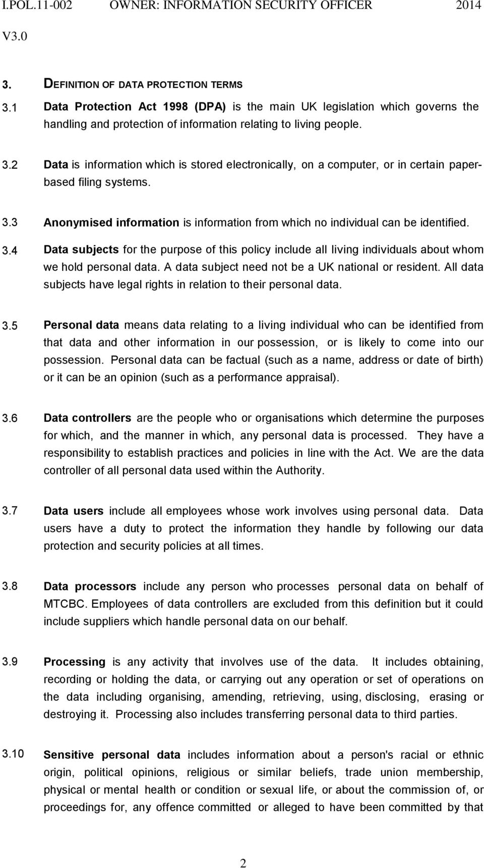 A data subject need not be a UK national or resident. All data subjects have legal rights in relation to their personal data. 3.