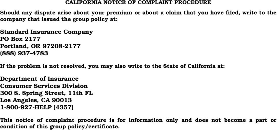 also write to the State of California at: Department of Insurance Consumer Services Division 300 S.