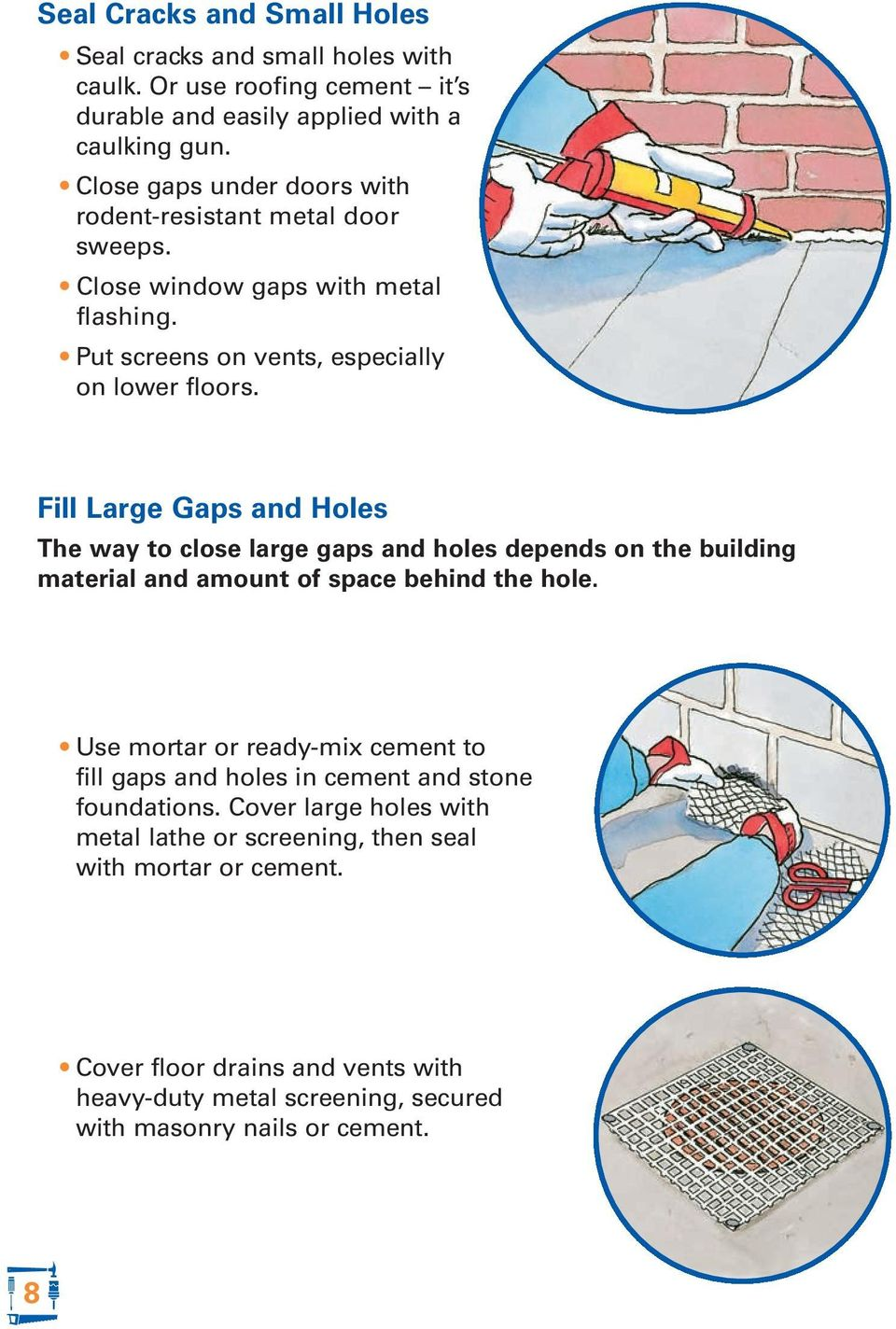 Fill Large Gaps and Holes The way to close large gaps and holes depends on the building material and amount of space behind the hole.