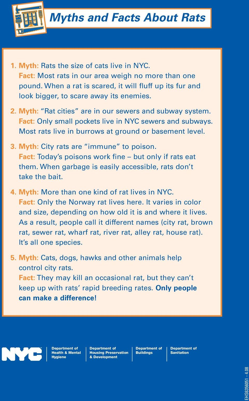 Fact: Only small pockets live in NYC sewers and subways. Most rats live in burrows at ground or basement level. 3. Myth: City rats are immune to poison.
