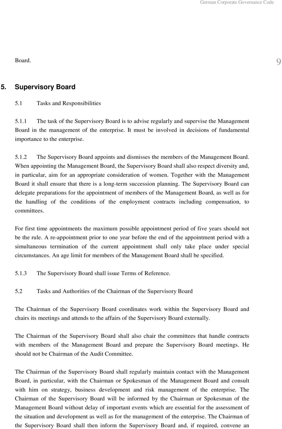 When appointing the Management Board, the Supervisory Board shall also respect diversity and, in particular, aim for an appropriate consideration of women.