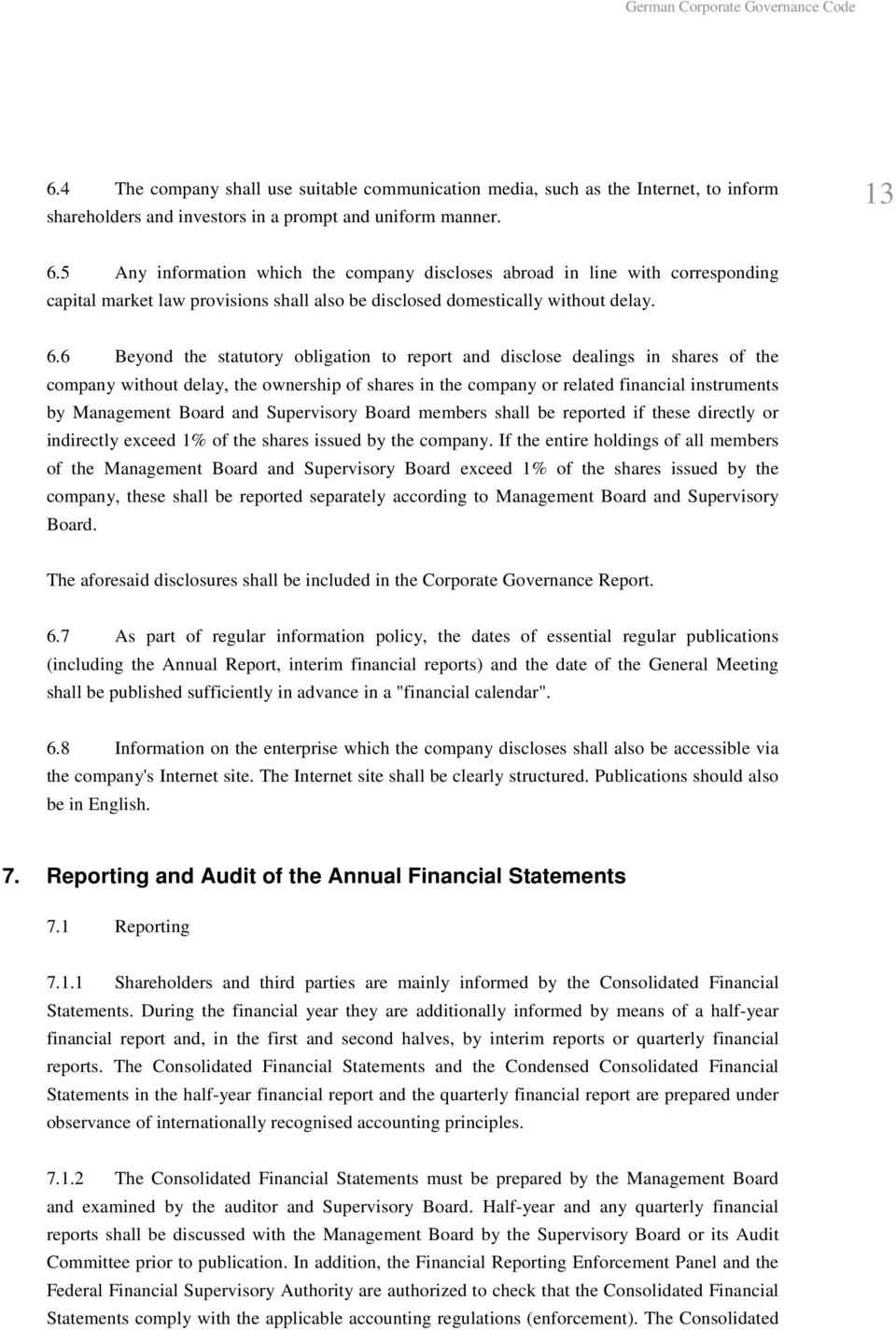 6 Beyond the statutory obligation to report and disclose dealings in shares of the company without delay, the ownership of shares in the company or related financial instruments by Management Board