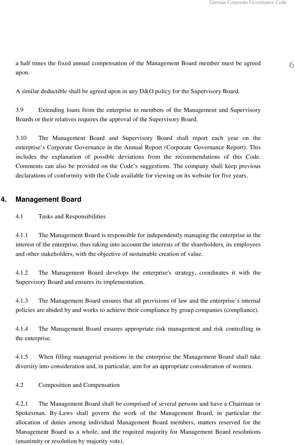 10 The Management Board and Supervisory Board shall report each year on the enterprise s Corporate Governance in the Annual Report (Corporate Governance Report).