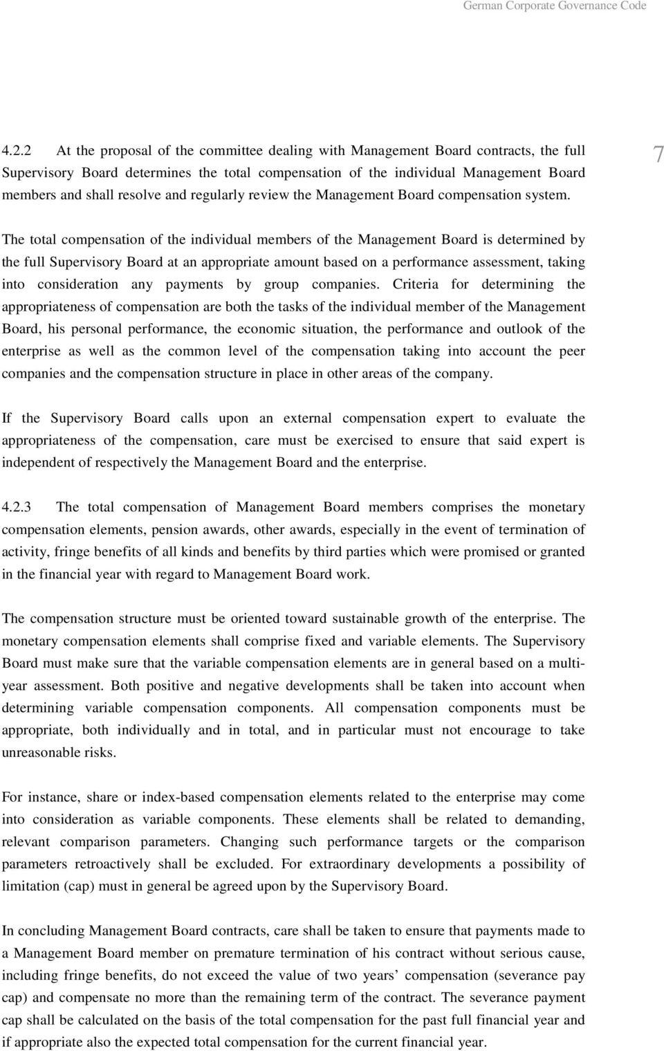 7 The total compensation of the individual members of the Management Board is determined by the full Supervisory Board at an appropriate amount based on a performance assessment, taking into