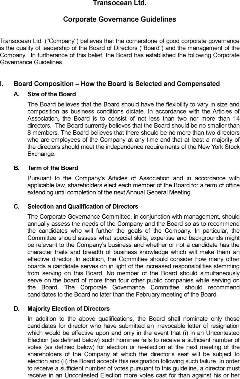 In furtherance of this belief, the Board has established the following Corporate Governance Guidelines. I. Board Composition How the Board is Selected and Compensated A.