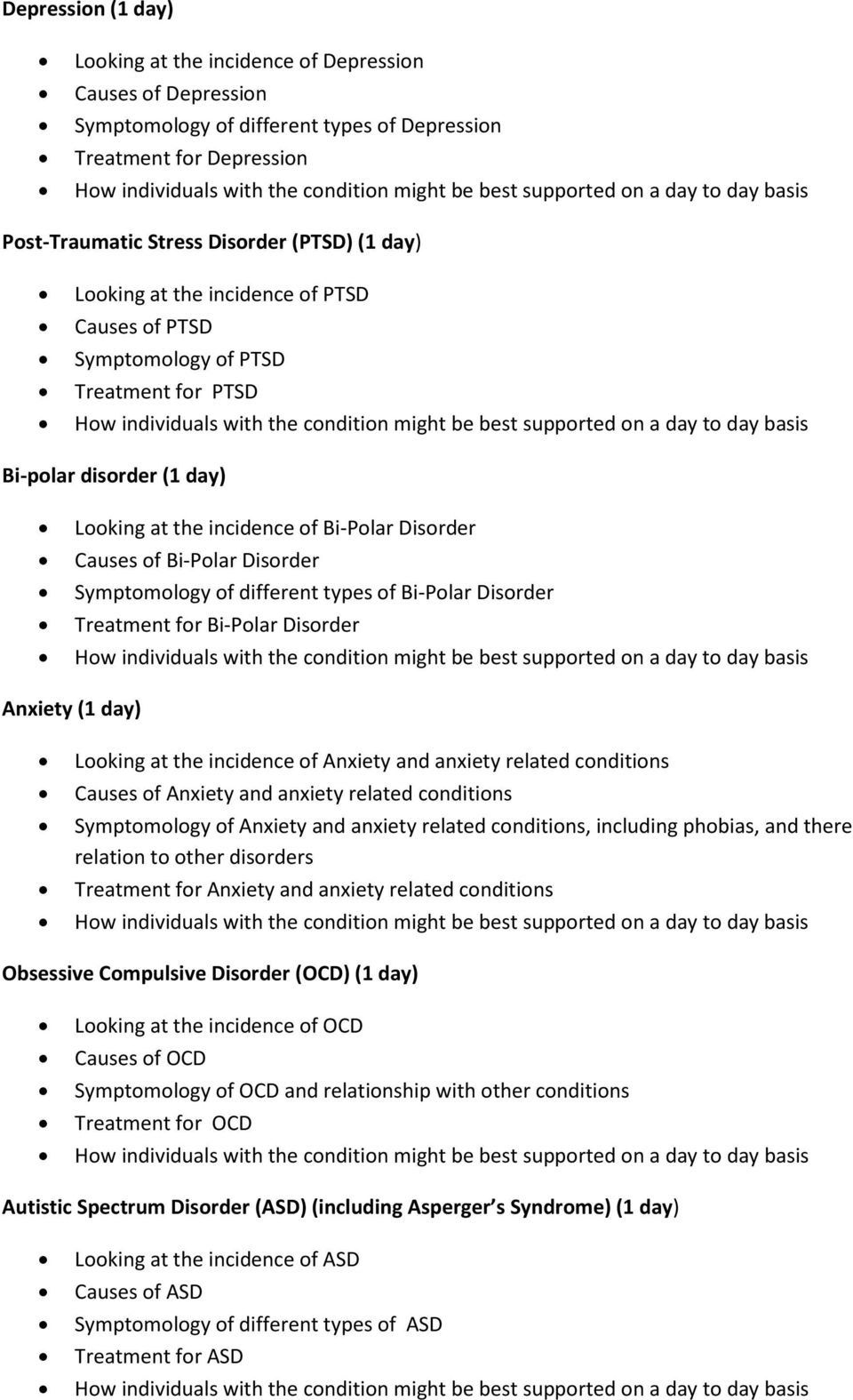 Symptomology of different types of Bi-Polar Disorder Treatment for Bi-Polar Disorder Anxiety (1 day) Looking at the incidence of Anxiety and anxiety related conditions Causes of Anxiety and anxiety