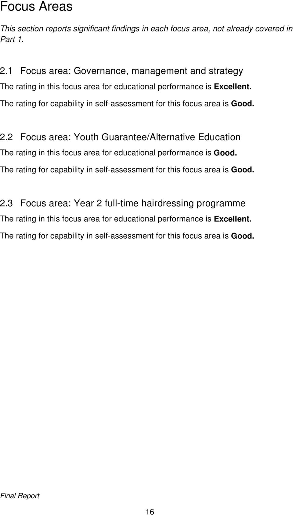 The rating for capability in self-assessment for this focus area is Good. 2.
