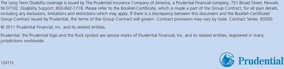 If there is a discrepancy between this document and the Booklet-Certificate/ Group Contract issued by Prudential, the terms of the Group Contract will govern. Contract provisions may vary by state.
