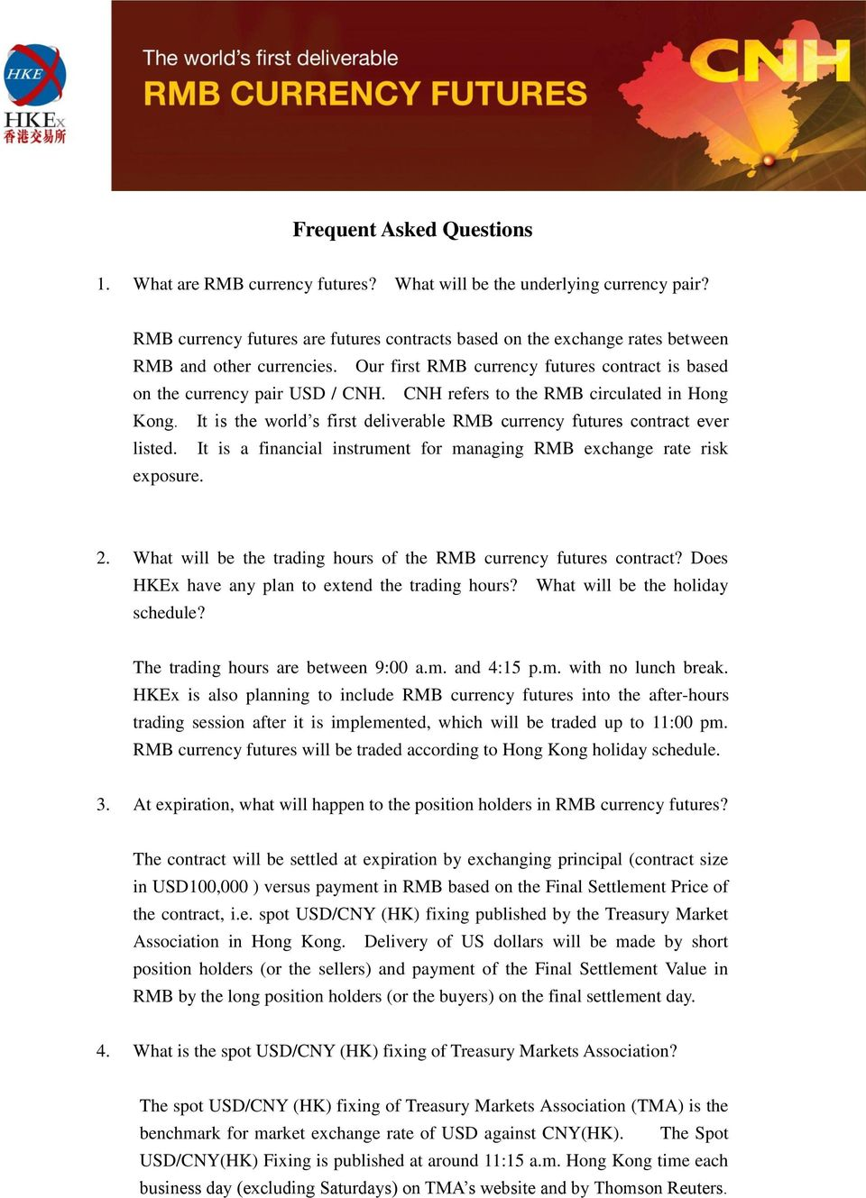 CNH refers to the RMB circulated in Hong Kong. It is the world s first deliverable RMB currency futures contract ever listed. It is a financial instrument for managing RMB exchange rate risk exposure.