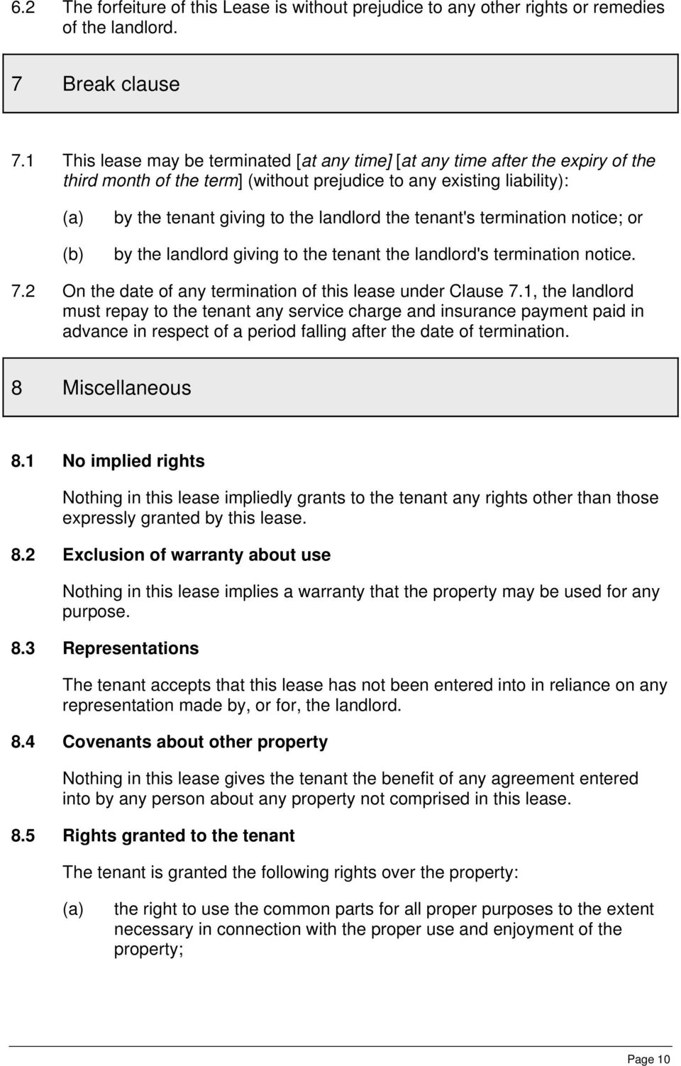 tenant's termination notice; or by the landlord giving to the tenant the landlord's termination notice. 7.2 On the date of any termination of this lease under Clause 7.