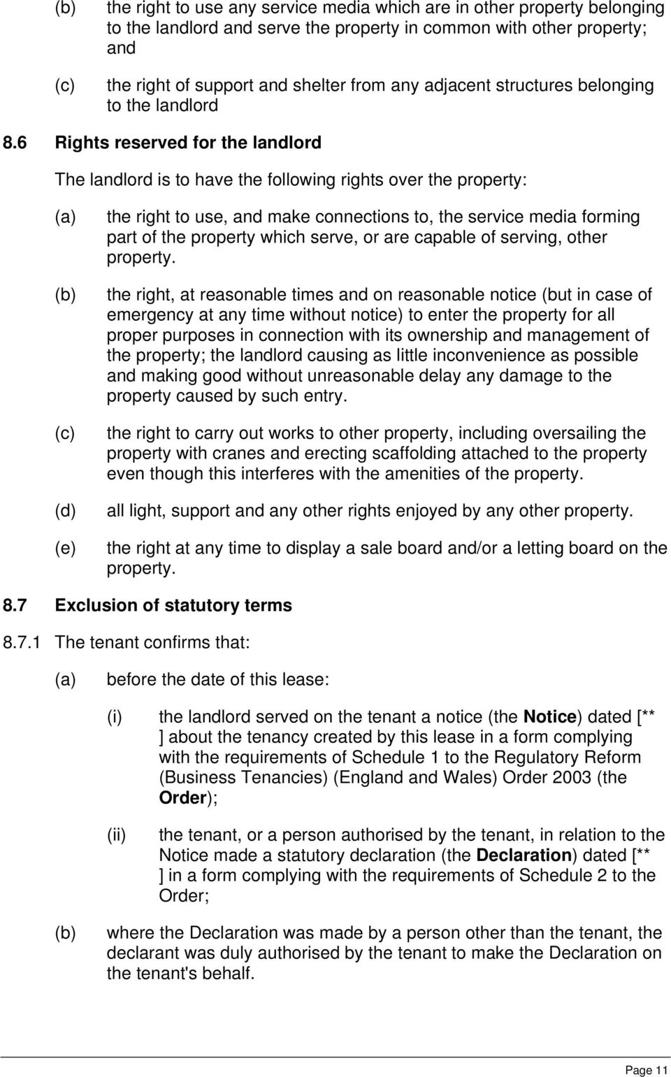 6 Rights reserved for the landlord The landlord is to have the following rights over the property: (c) (d) (e) the right to use, and make connections to, the service media forming part of the