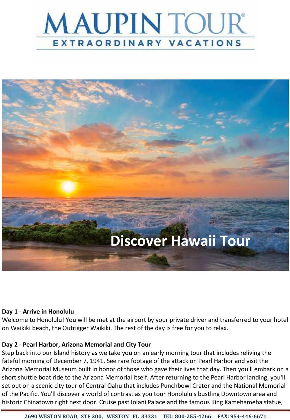 Day 2 - Pearl Harbor, Arizona Memorial and City Tour Step back into our Island history as we take you on an early morning tour that includes reliving the fateful morning of December 7, 1941.