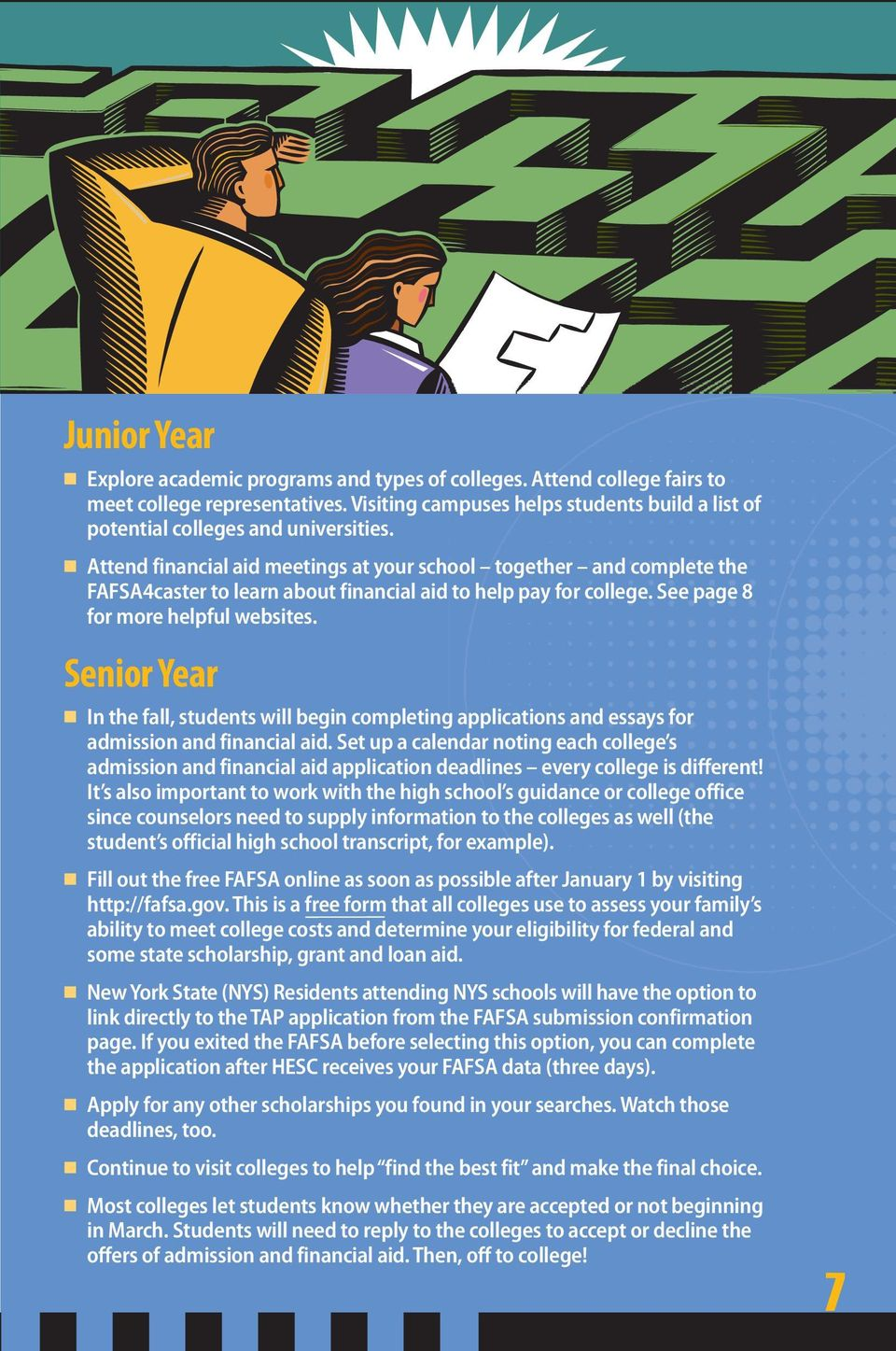 Senior Year In the fall, students will begin completing applications and essays for admission and financial aid.