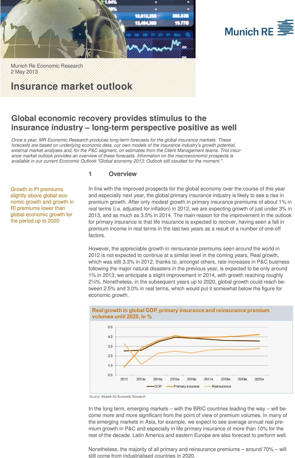These forecasts are based on underlying economic data, our own models of the insurance industry s growth potential, external market analyses and, for the P&C segment, on estimates from the Client