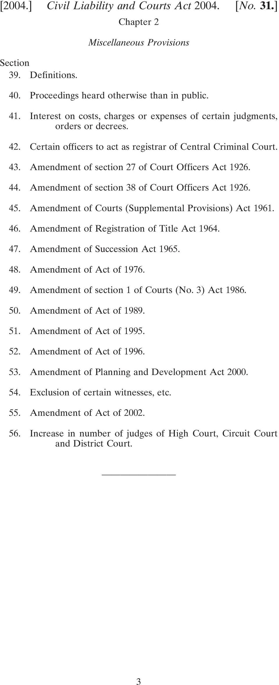 Amendment of section 27 of Court Officers Act 1926. 44. Amendment of section 38 of Court Officers Act 1926. 45. Amendment of Courts (Supplemental Provisions) Act 1961. 46.
