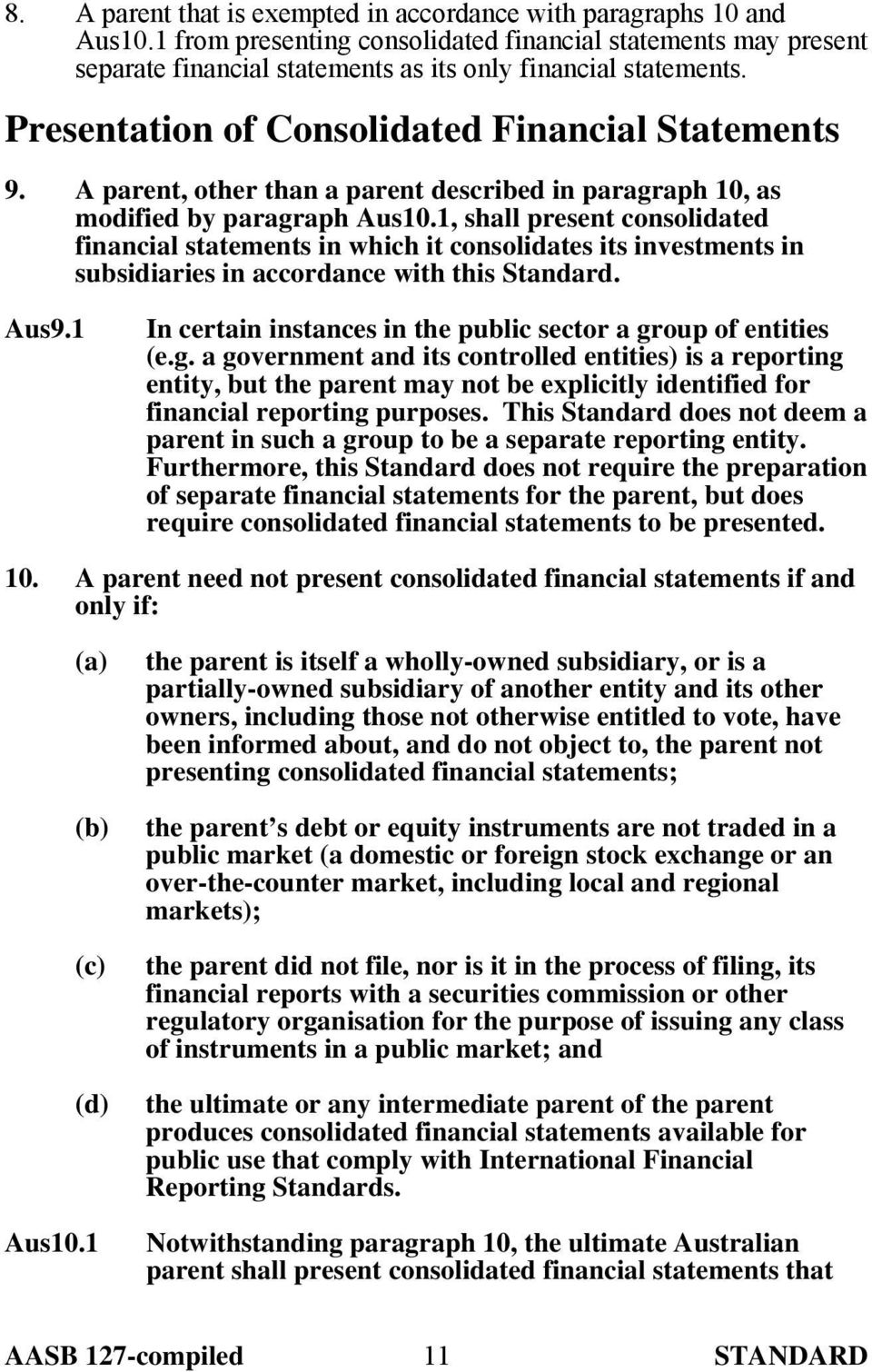 1, shall present consolidated financial statements in which it consolidates its investments in subsidiaries in accordance with this Standard. Aus9.