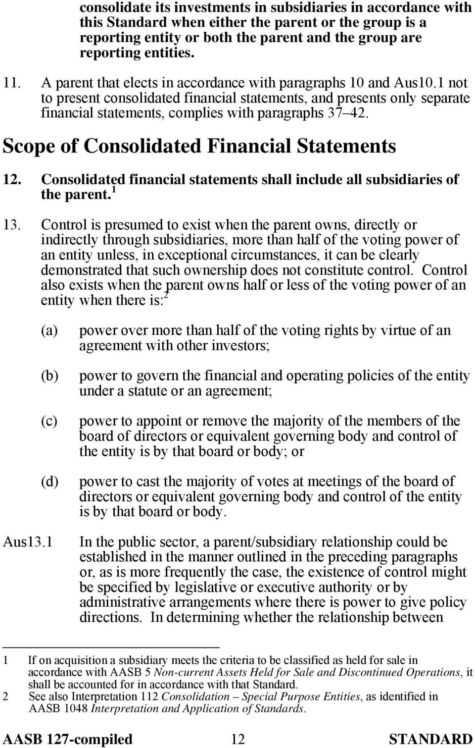 Scope of Consolidated Financial Statements 12. Consolidated financial statements shall include all subsidiaries of the parent. 1 13.