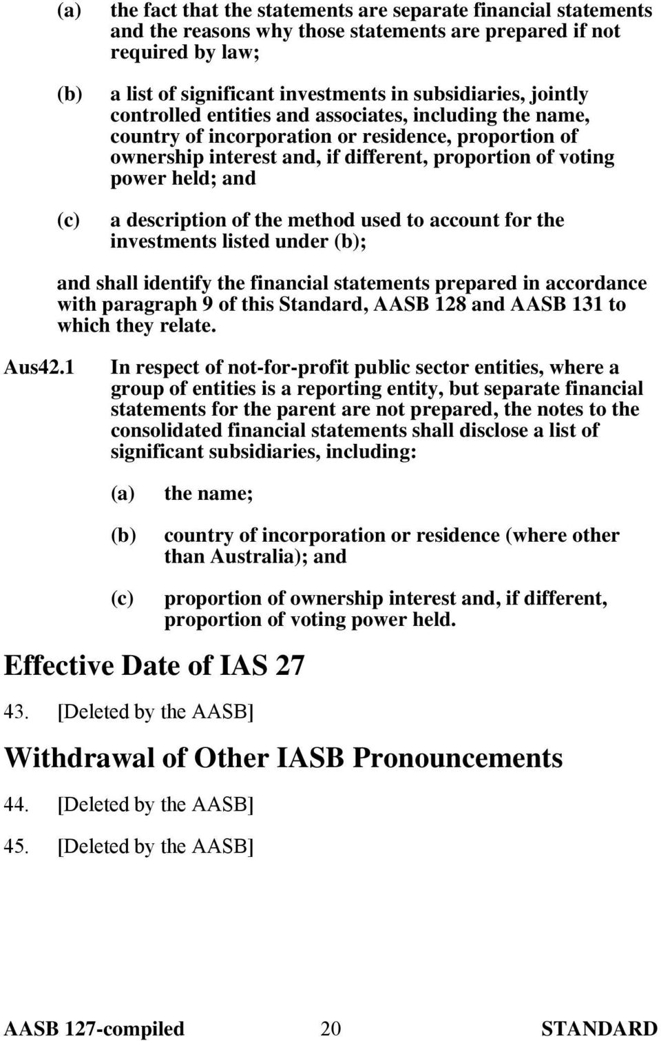 description of the method used to account for the investments listed under (b); and shall identify the financial statements prepared in accordance with paragraph 9 of this Standard, AASB 128 and AASB