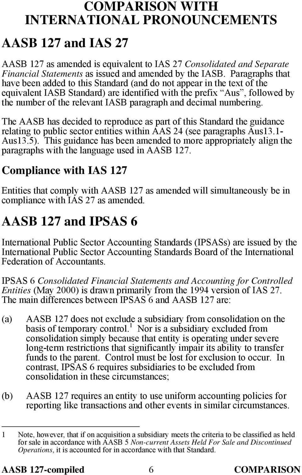 paragraph and decimal numbering. The AASB has decided to reproduce as part of this Standard the guidance relating to public sector entities within AAS 24 (see paragraphs Aus13.1- Aus13.5).