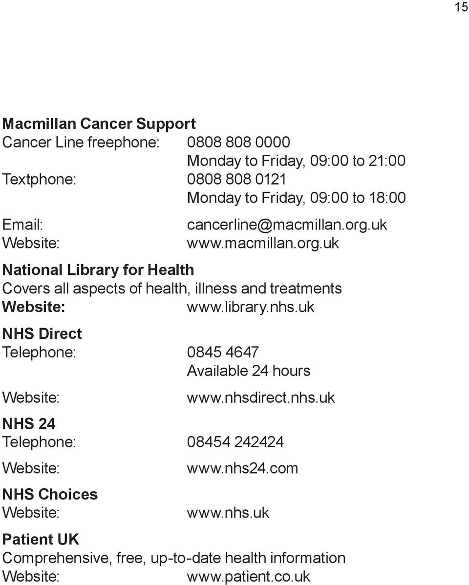 uk www.macmillan.org.uk National Library for Health Covers all aspects of health, illness and treatments www.library.nhs.