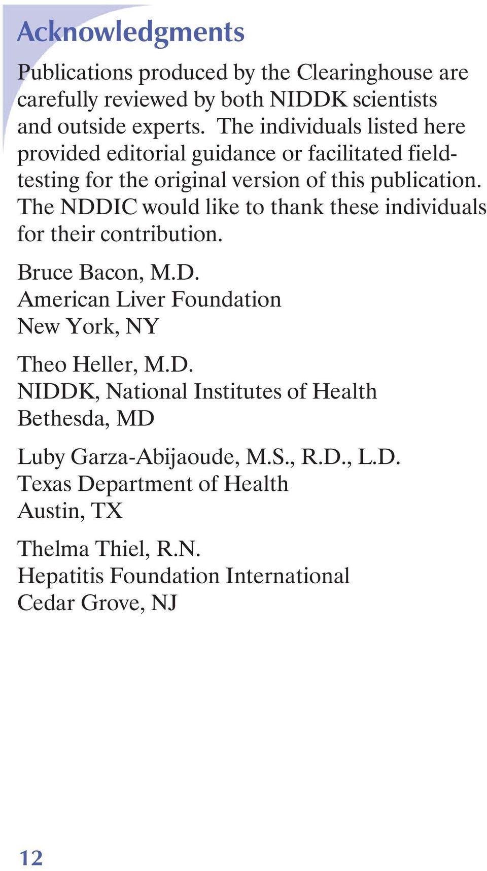 The NDDIC would like to thank these individuals for their contribution. Bruce Bacon, M.D. American Liver Foundation New York, NY Theo Heller, M.D. NIDDK, National Institutes of Health Bethesda, MD Luby Garza-Abijaoude, M.