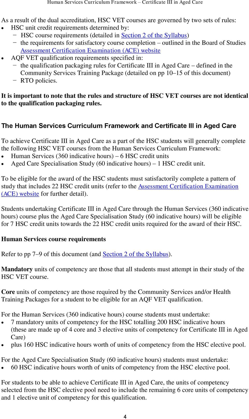 qualification packaging rules for Certificate III in Aged Care defined in the Community Services Training Package (detailed on pp 10 15 of this document) RTO policies.
