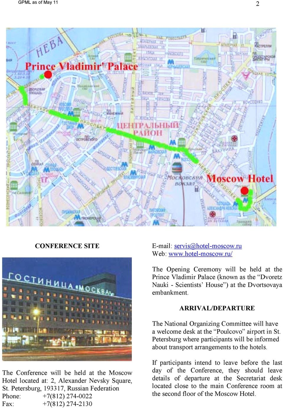 The Conference will be held at the Moscow Hotel located at: 2, Alexander Nevsky Square, St.