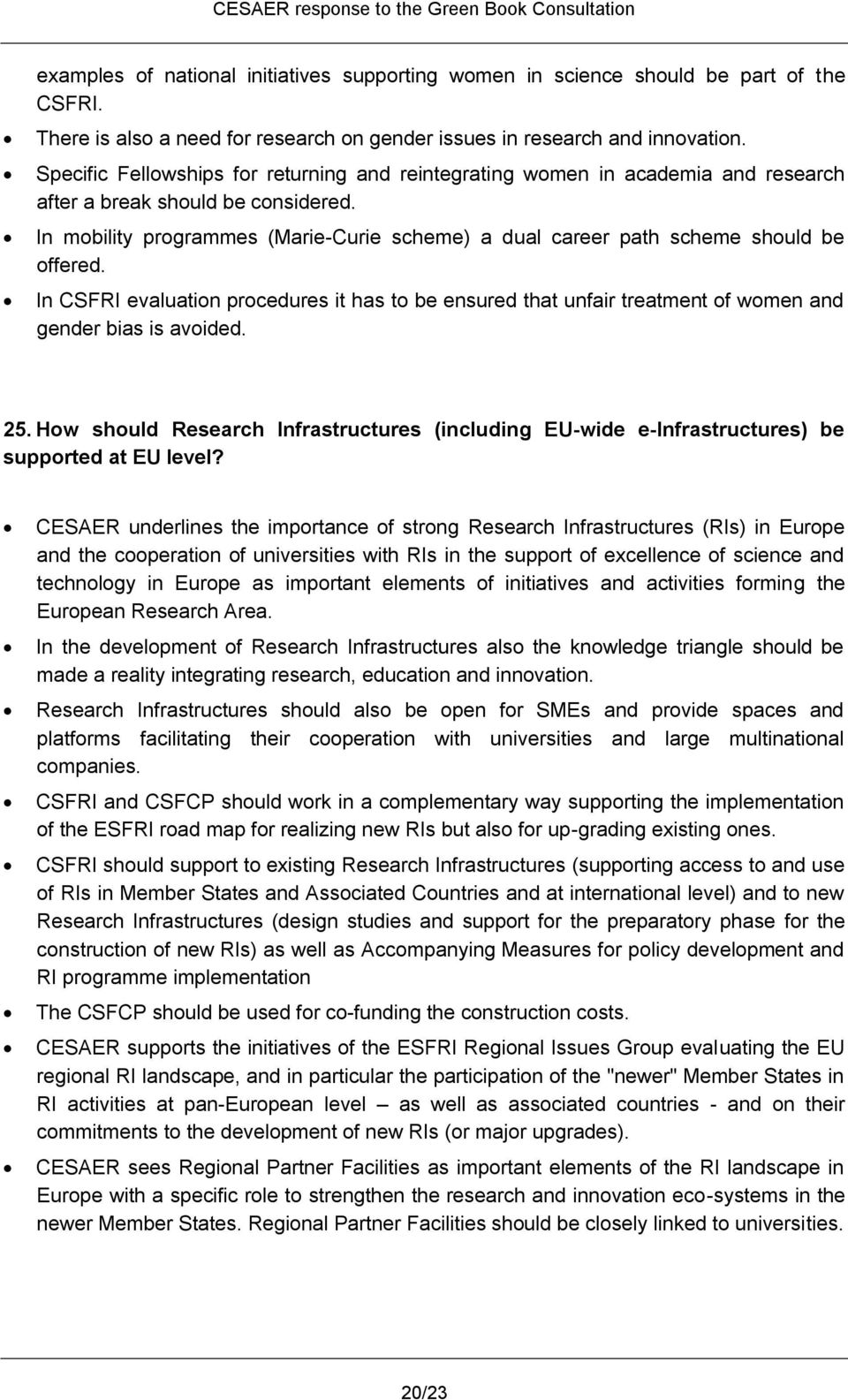 In mobility programmes (Marie-Curie scheme) a dual career path scheme should be offered. In CSFRI evaluation procedures it has to be ensured that unfair treatment of women and gender bias is avoided.