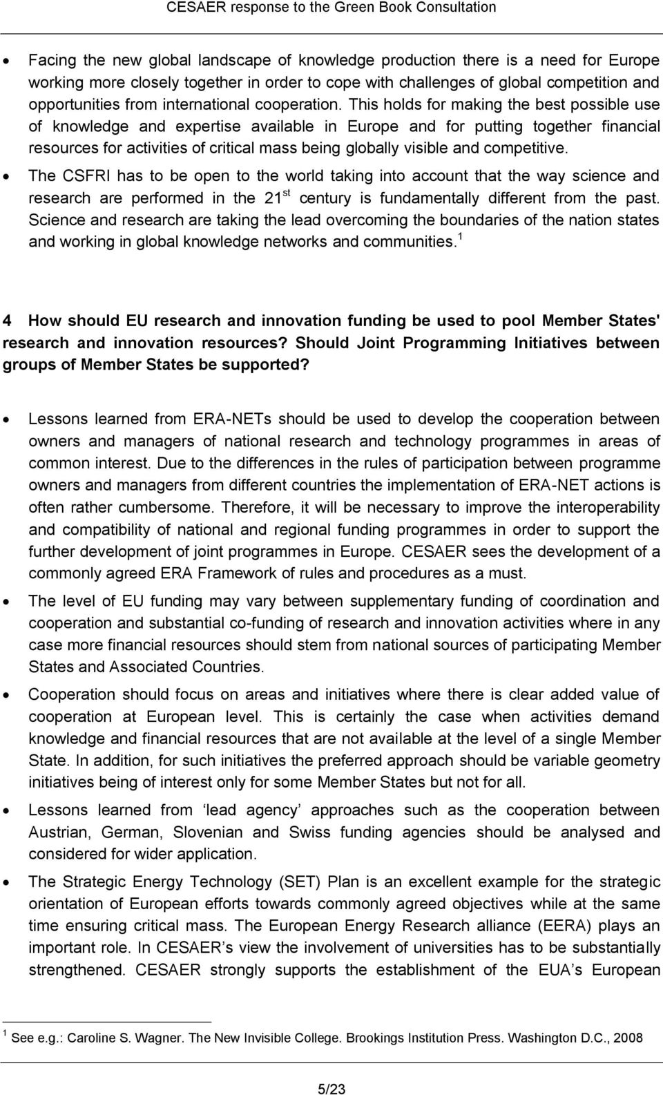 This holds for making the best possible use of knowledge and expertise available in Europe and for putting together financial resources for activities of critical mass being globally visible and