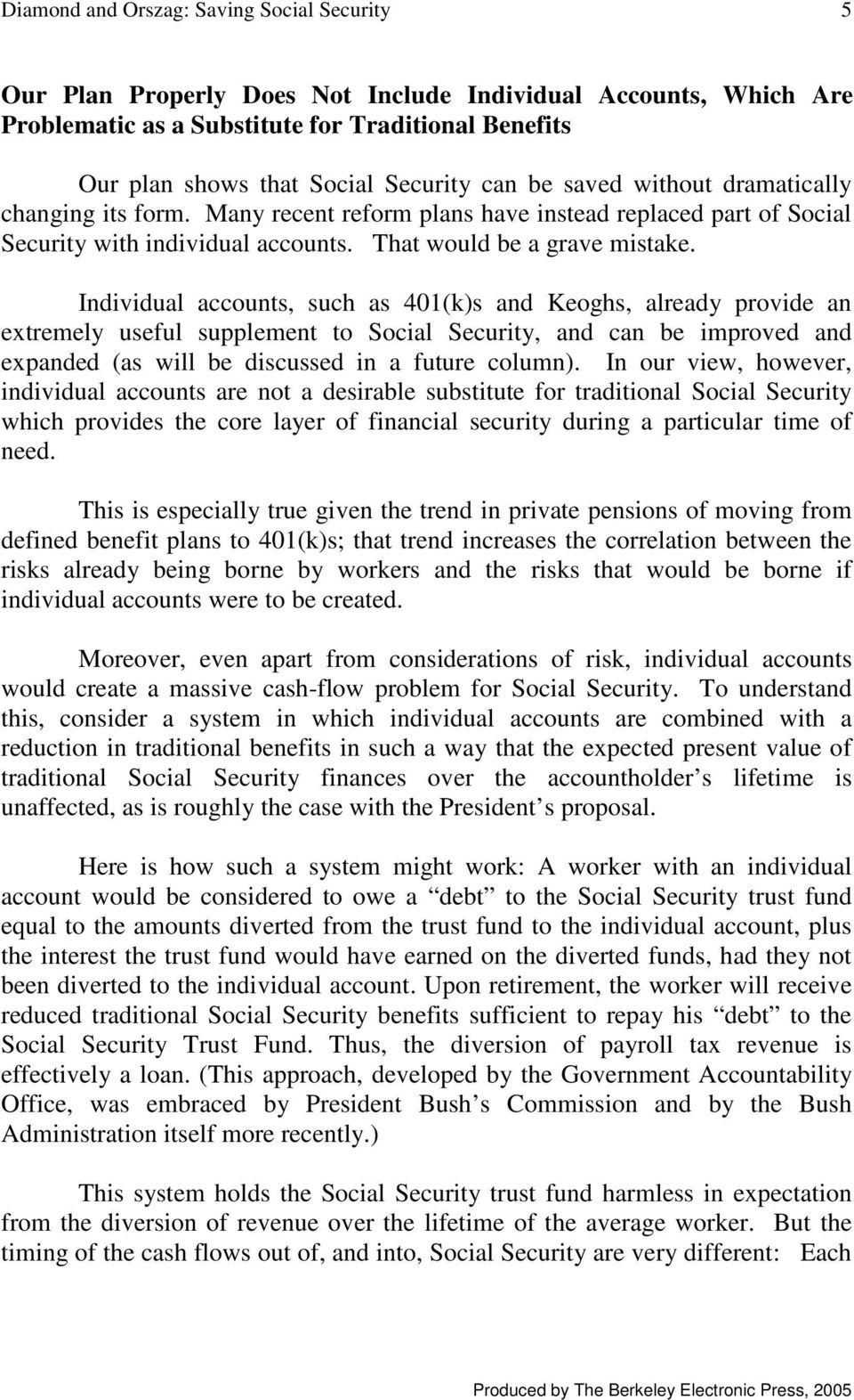 Individual accounts, such as 401(k)s and Keoghs, already provide an extremely useful supplement to Social Security, and can be improved and expanded (as will be discussed in a future column).