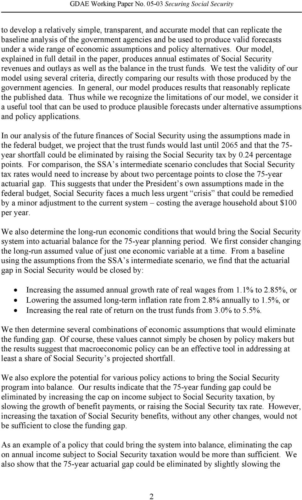 Our model, explained in full detail in the paper, produces annual estimates of Social Security revenues and outlays as well as the balance in the trust funds.