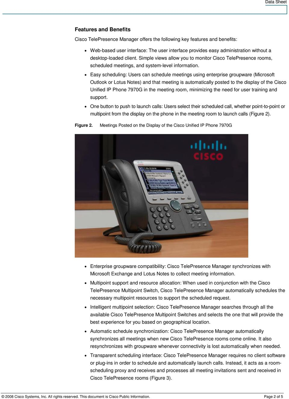 Easy scheduling: Users can schedule meetings using enterprise groupware (Microsoft Outlook or Lotus Notes) and that meeting is automatically posted to the display of the Cisco Unified IP Phone 7970G