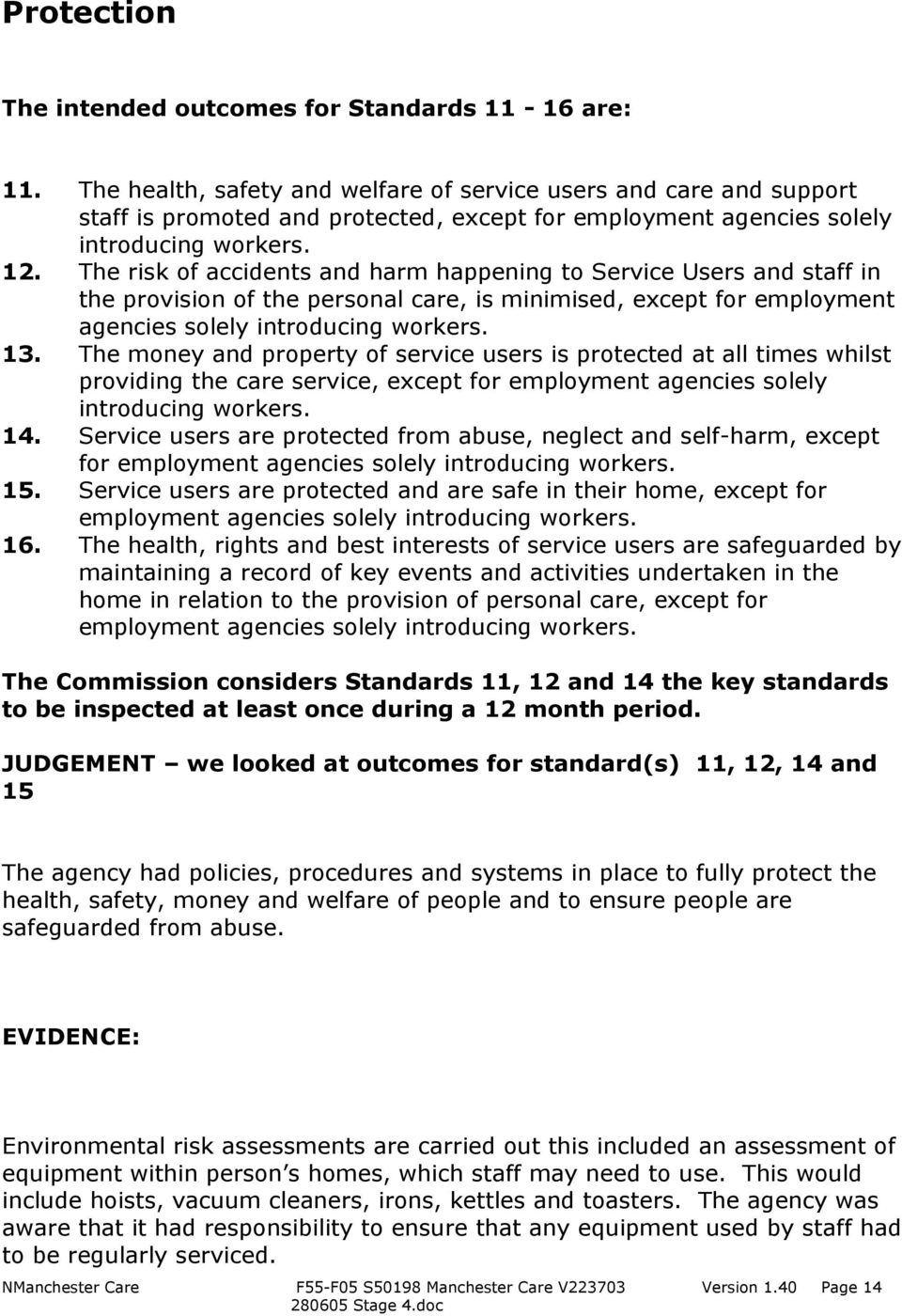 The risk of accidents and harm happening to Service Users and staff in the provision of the personal care, is minimised, except for employment agencies solely introducing workers. 13.