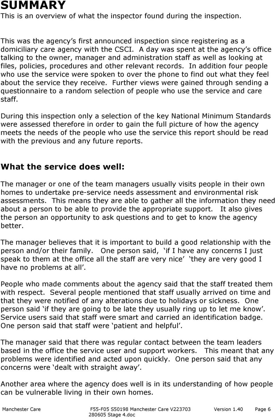 In addition four people who use the service were spoken to over the phone to find out what they feel about the service they receive.