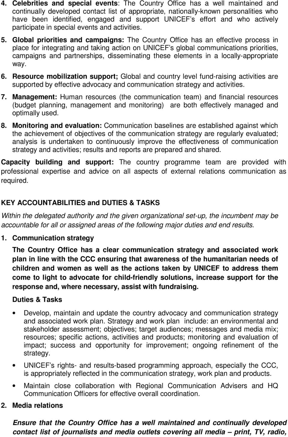 Global priorities and campaigns: The Country Office has an effective process in place for integrating and taking action on UNICEF s global communications priorities, campaigns and partnerships,