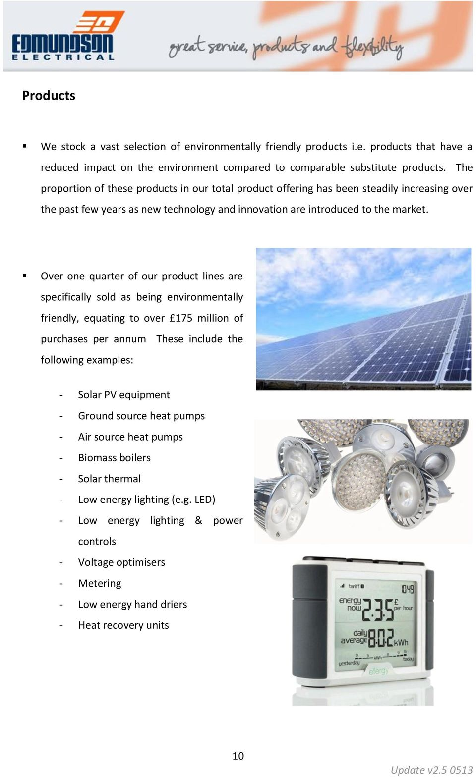 Over one quarter of our product lines are specifically sold as being environmentally friendly, equating to over 175 million of purchases per annum These include the following examples: - Solar PV