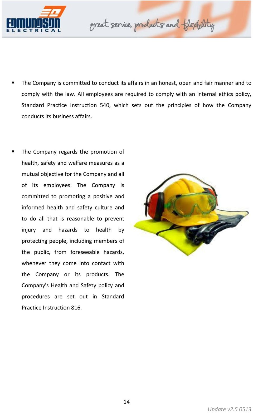 The Company regards the promotion of health, safety and welfare measures as a mutual objective for the Company and all of its employees.
