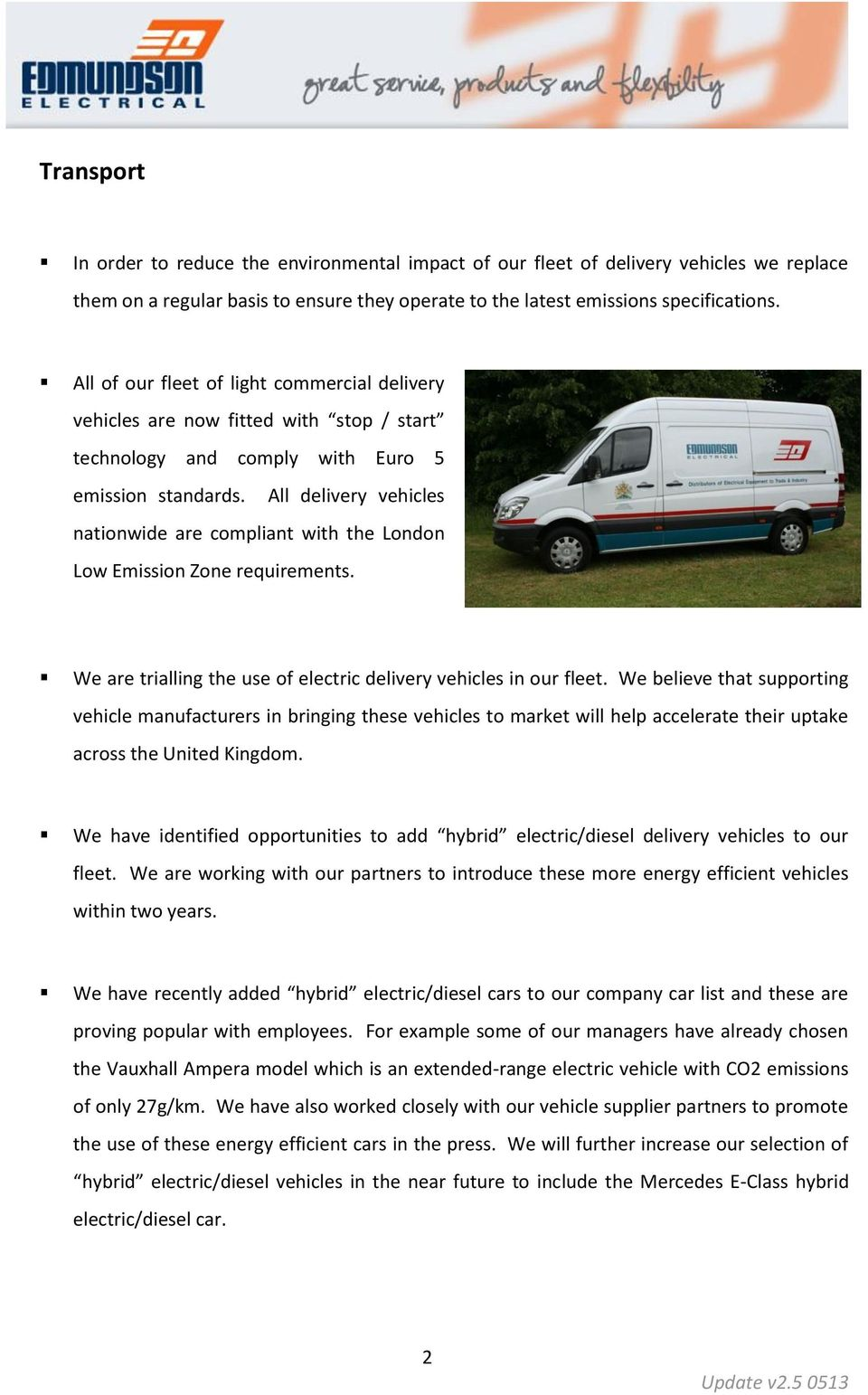 All delivery vehicles nationwide are compliant with the London Low Emission Zone requirements. We are trialling the use of electric delivery vehicles in our fleet.