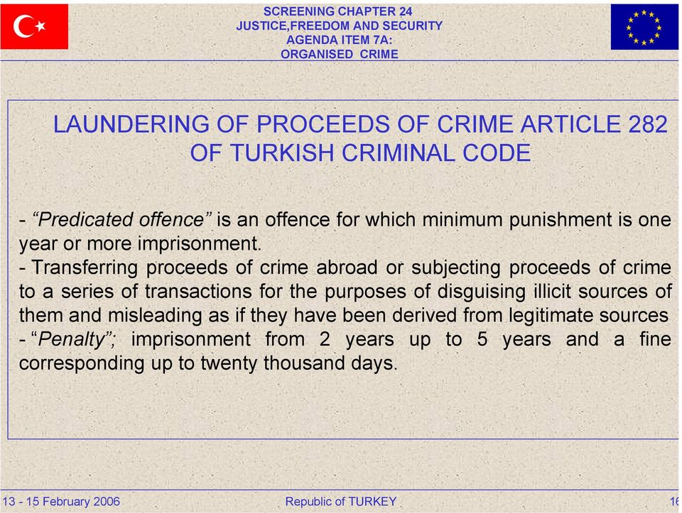 - Transferring proceeds of crime abroad or subjecting proceeds of crime to a series of transactions for the purposes of