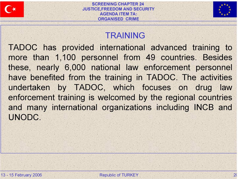 Besides these, nearly 6,000 national law enforcement personnel have benefited from the training in