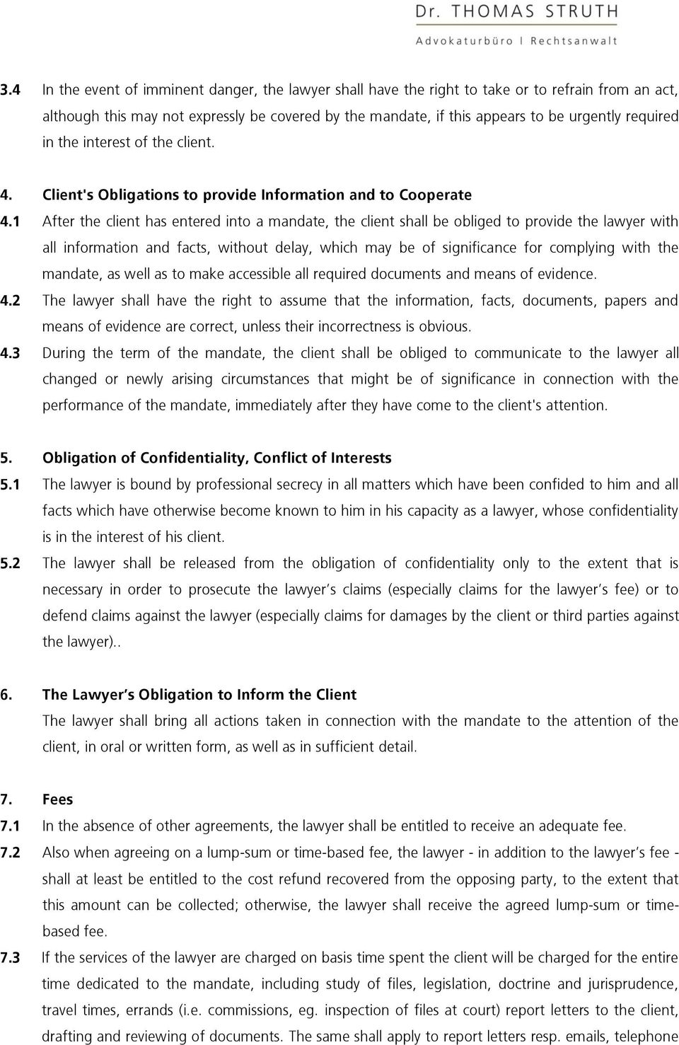1 After the client has entered into a mandate, the client shall be obliged to provide the lawyer with all information and facts, without delay, which may be of significance for complying with the