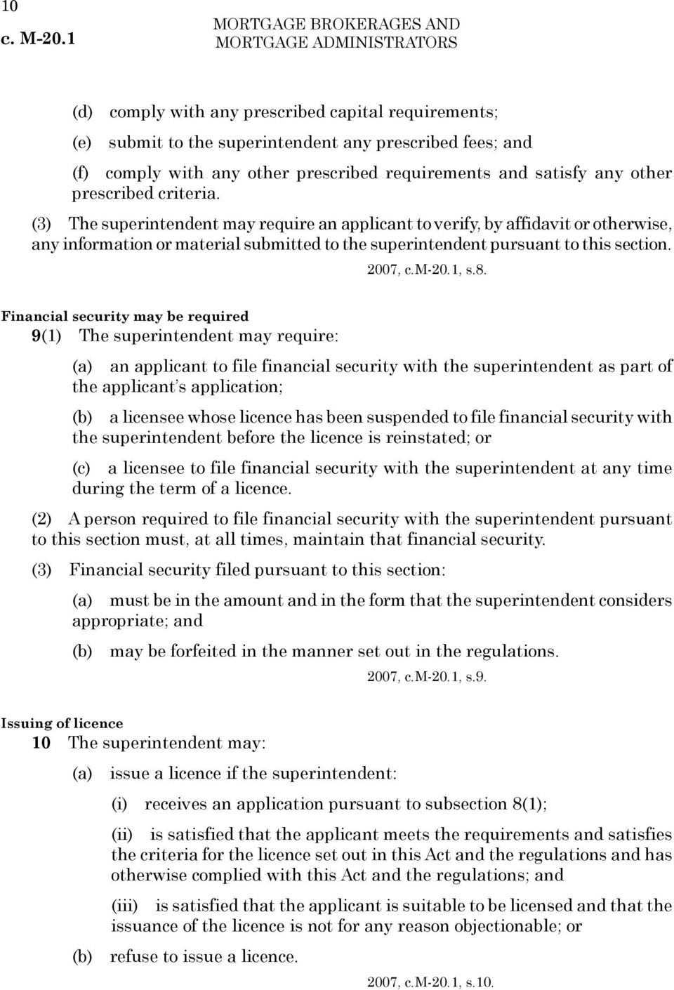 (3) The superintendent may require an applicant to verify, by affidavit or otherwise, any information or material submitted to the superintendent pursuant to this section. 2007, c.m-20.1, s.8.