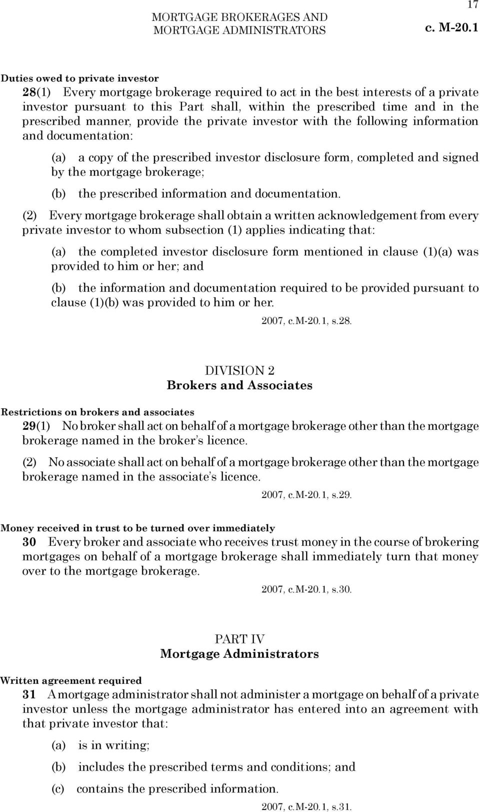 signed by the mortgage brokerage; (b) the prescribed information and documentation.