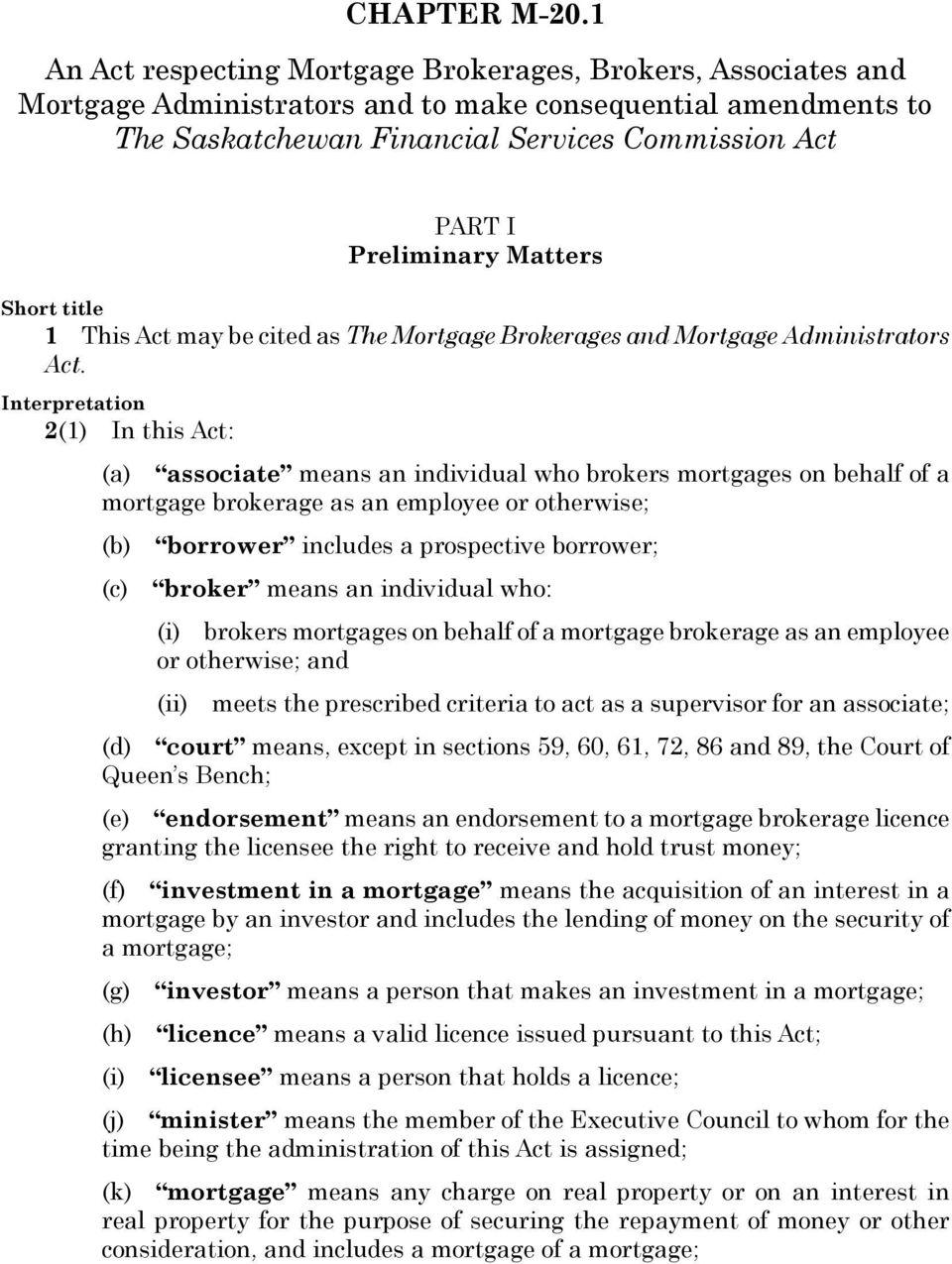 Matters Short title 1 This Act may be cited as The Mortgage Brokerages and Mortgage Administrators Act.