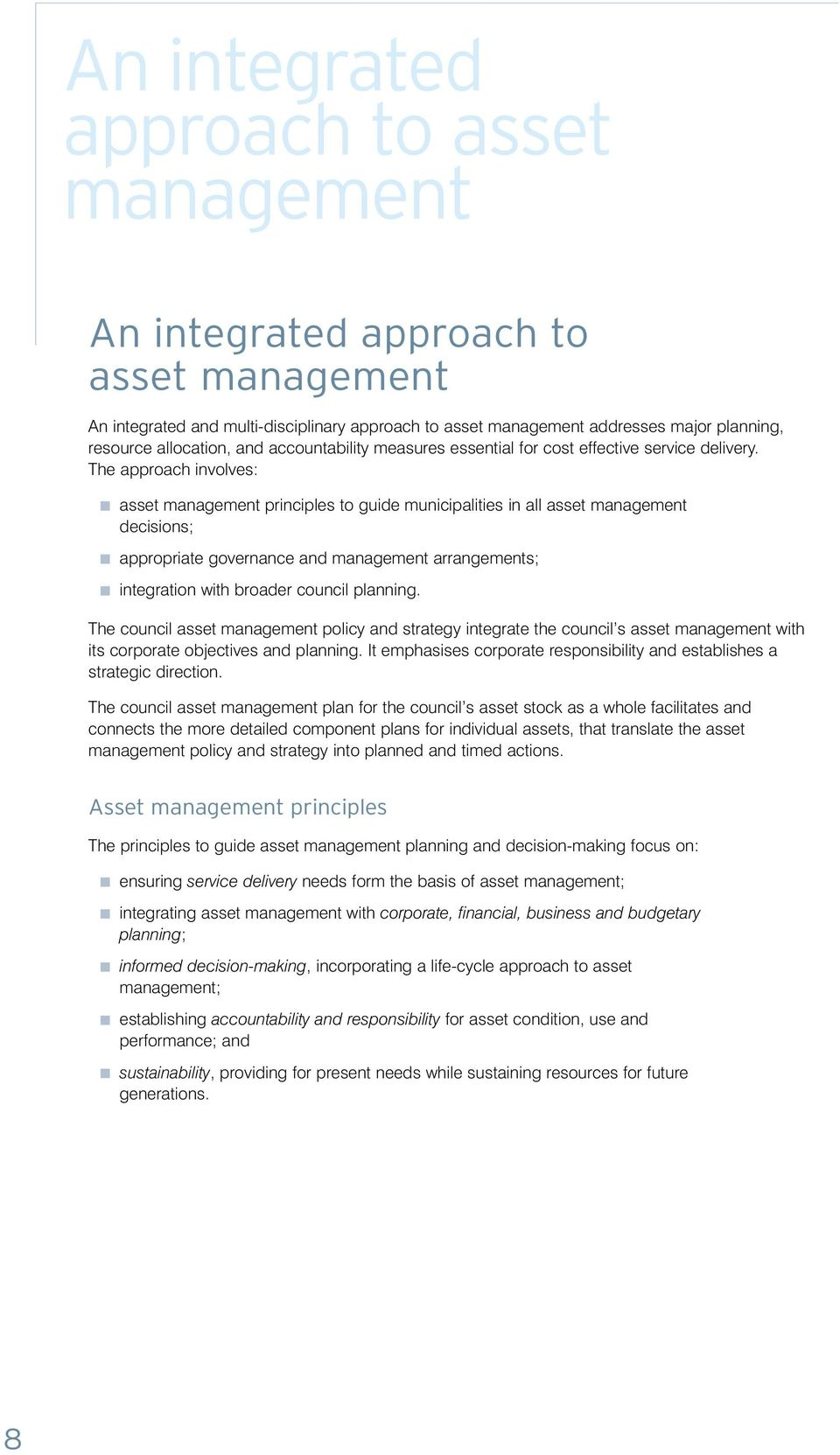 The approach involves: asset management principles to guide municipalities in all asset management decisions; appropriate governance and management arrangements; integration with broader council