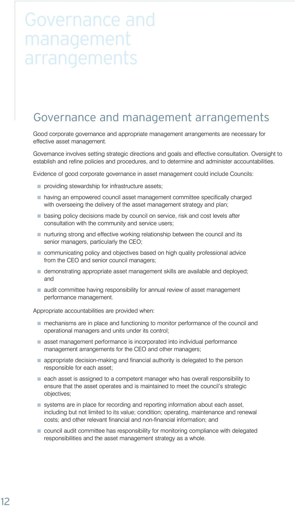 Evidence of good corporate governance in asset management could include Councils: providing stewardship for infrastructure assets; having an empowered council asset management committee specifically