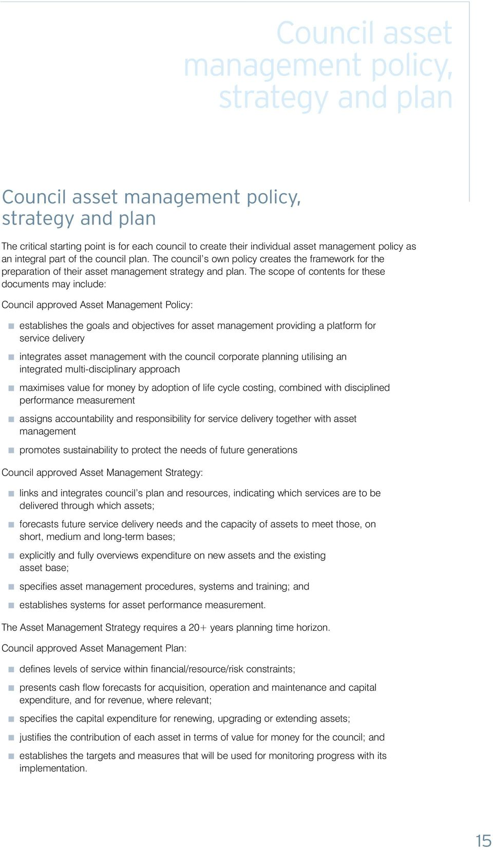 The scope of contents for these documents may include: Council approved Asset Management Policy: establishes the goals and objectives for asset management providing a platform for service delivery