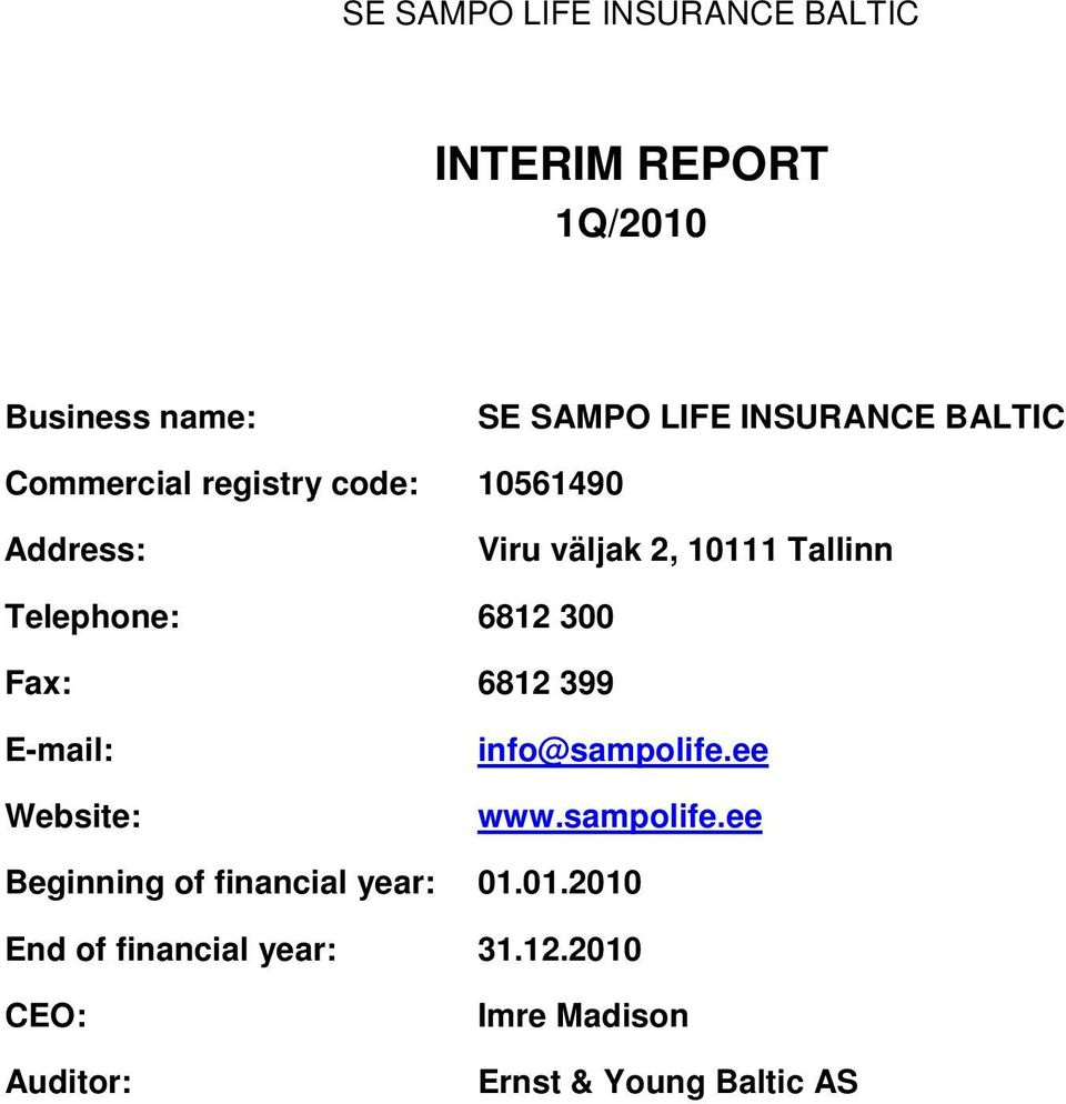 300 Fax: 6812 399 E-mail: Website: info@sampolife.ee www.sampolife.ee Beginning of financial year: 01.